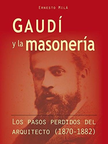 9788493411824: Gaudi y La Masoneria: Los Pasos Perdidos del Arquitecto, 1870-1882 (Spanish Edition)