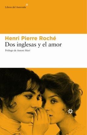 Dos inglesas y el amor (Spanish Edition) (8493431524) by Roche, Henri Pierre