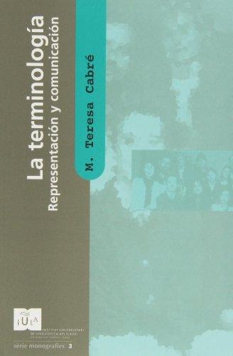 La terminología : representación y comunicación : elementos para una teoría de base comunicativa y ...
