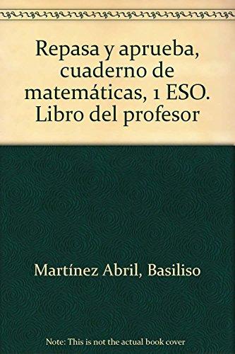 9788493440558: Repasa y aprueba, cuaderno de matemáticas, 1 ESO. Libro del profesor