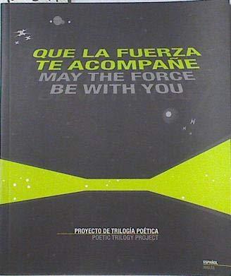 9788493441104: QUE LA FUERZA TE ACOMPANE: PROYECTO DE TRILOGIA POETICA (BILINGUE ESPANOL-INGLES) (En papel)