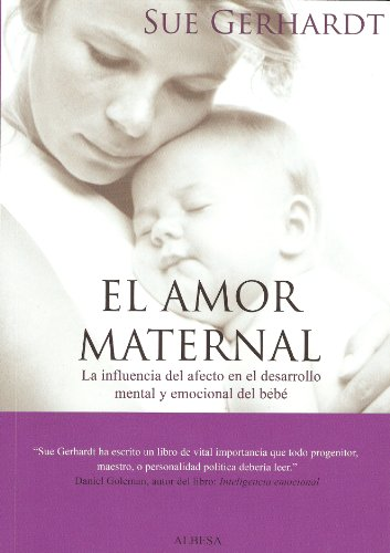 9788493441630: El amor maternal/ The Maternal Love: La Influencia Del Afecto En El Desarrollo Mental Y Emocional Del Bebe/ the Influence of the Effects on the Mental and Emotional Development
