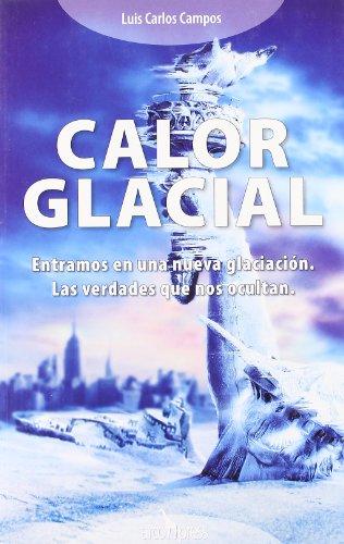9788493442057: Calor glacial : entramos en una nueva glaciación. Las verdades que nos ocultan