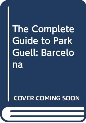 9788493449377: The Complete Guide to Park Guell: Barcelona