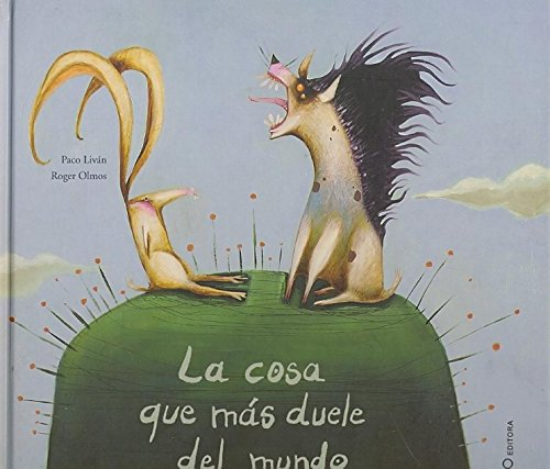 9788493449964: La cosa que mas duele del mundo/ The Thing That Hurt Most in the World (Coleccion O) (Spanish Edition)