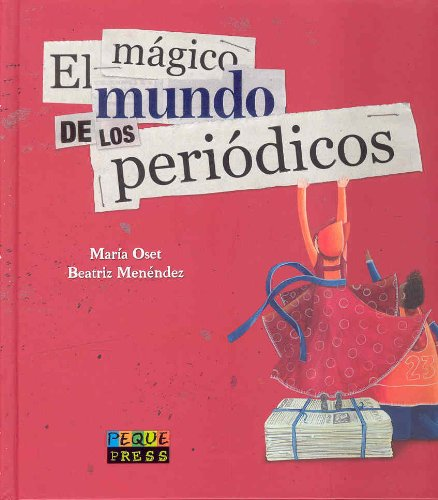 9788493451271: El magico mundo de los periodicos/ The Magical World of Newspapers (Spanish Edition)