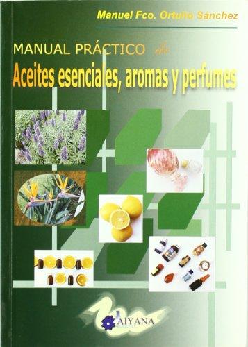 9788493452216: Aceites Esenciales, Aromas Y Perfumes, Manual Practico De
