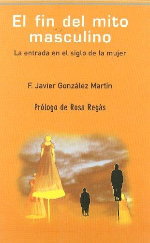 9788493455248: El fin del mito masculino/ The End of the Masculine Myth: La Entrada En El Siglo De La Mujer (Spanish Edition)