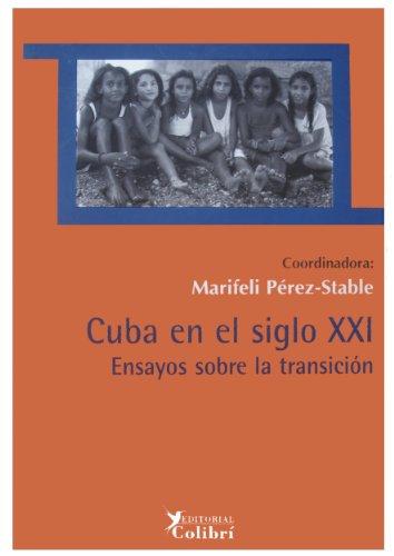 CUBA EN EL SIGLO XXI. ENSAYOS SOBRE LA TRANSICION (Spanish Edition): MARIFELI PEREZ- STABLE