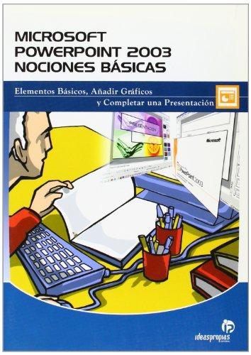 9788493460761: Microsoft Office PowerPoint 2003. Nociones básicas: Elementos básicos, añadir gráficos y completar una presentación (Informática)