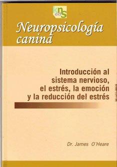 9788493460914: Neuropsicología canina: Introducción al sistema nervioso, el estrés, la emoción y la reducción del estrés