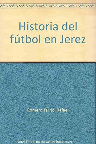 9788493461447: Historia del fútbol en Jerez