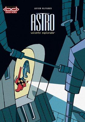 Astro. Valiente Explorador (Spanish Edition): olivares-javier