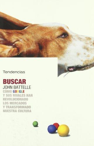 9788493464233: Buscar / the Search: Como Google Y Sus Rivales Han Revolucionado Los Mercados Y Transformado Nuestra Cultura / How Google and Its Rivals Rewrote the Rules of Business and (Spanish Edition)