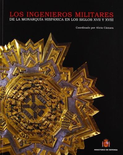 Los ingenieros militares de la monarquía española en los siglos XVII y XVIII (Paperback) - España. Ministerio de Defensa. Secretaría General Técnica