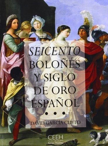 9788493464363: Seicento boloñés y Siglo de Oro español: El arte, la época, los protagonistas