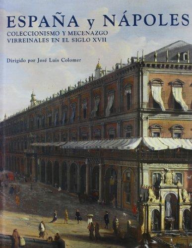 España y Nápoles. Coleccionismo y mecenazgo virreinales en el siglo XVII: José Luis ...