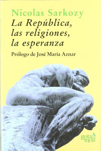 La república, las religiones, la esperanza : Sarkozy, Nicolas, Clavería,