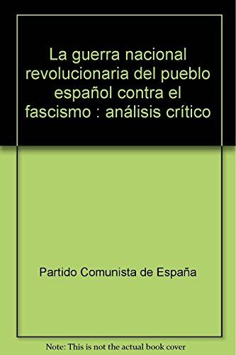 9788493469610: La guerra nacional revolucionaria del pueblo español contra el fascismo : análisis crítico