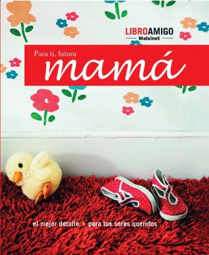 9788493471743: Para Ti, Futura Mama (Libro Amigo)