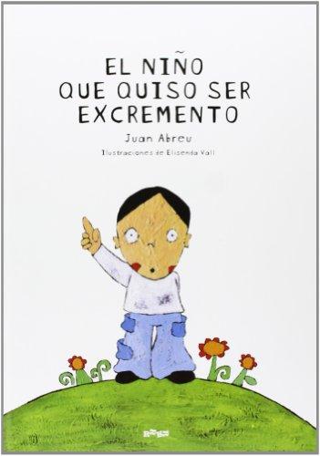 9788493472702: Niño Que Quiso Ser Excremento. Ilustraciones De Elisenda Vall