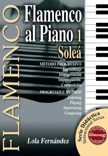 9788493472986: Flamenco al Piano 1 - Solea Progressive Method: Learning, Playing, Improvising, Composing (Serie Didactica/ Instructional Series) (Spanish Edition)