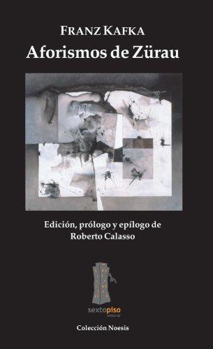 Aforismos de Zürau (Ensayo Sexto Piso) (Spanish Edition) (8493473901) by Franz Kafka
