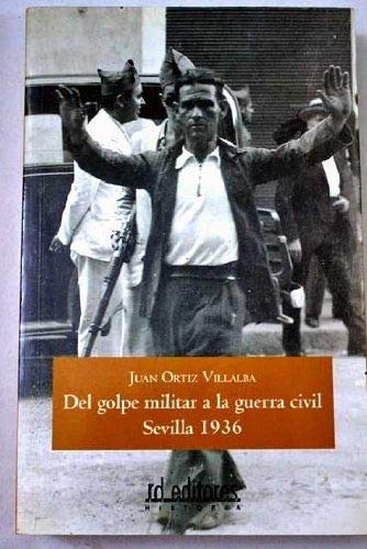 9788493474188: Del golpe militar a la guerra civil/ From Military Coup to Civil War: Sevilla 1936/ Seville, 1936 (Spanish Edition)