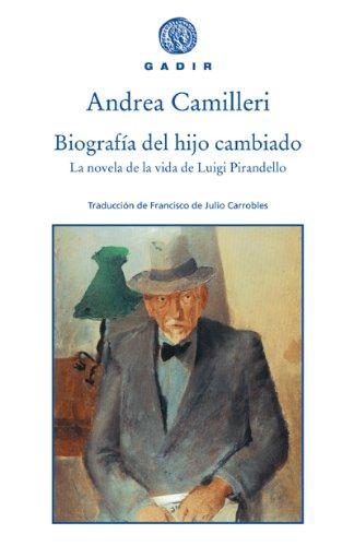 9788493474829: Biografía del hijo cambiado: La novela de la vida de Luigi Pirandello (Gadir Ensayo y Biografía)