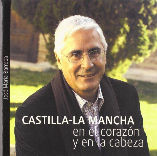 Castilla-La Mancha en el corazón - Barreda, José María