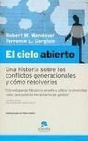 9788493485924: El Cielo Abierto: Una Historia Sobre Los Conflictos Generacionales Y Cómo Resolverlos (Spanish Edition)