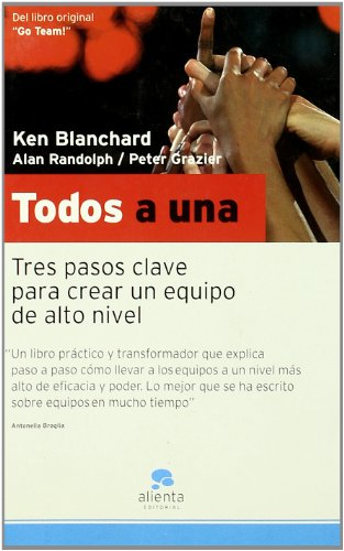 TODOS A UNA: Tres pasos claves para crear un equipo de alto nivel - KEN BLANCHARD, ALAN RANDOLPH, PETER GRAZIER