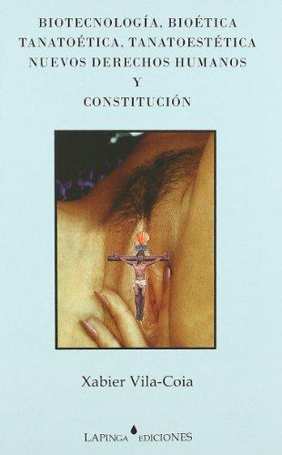 9788493498535: Biotecnología, bioética, tanatoética, tanatoestética, nuevos derechos humanos y Constitución
