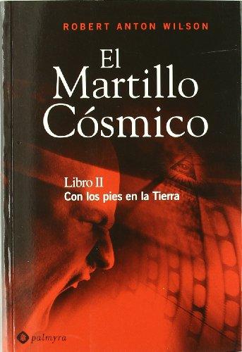El Martillo Cosmico II: Con los pies en la tierra (8493500399) by Wilson, Robert Anton