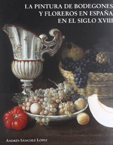9788493505479: LA PINTURA DE BODEGONES Y FLOREROS EN ESPAÑA EN EL SIGLO XVIII.