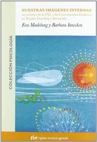 9788493509552: Nuestras Imagenes Internas/ Our Inner Images: Uso Creativo De La Pln Y Las Constelaciones Familiares En Terapia, Coaching Y Autoayuda (Spanish Edition)