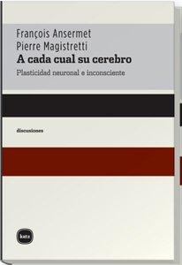 9788493518707: A cada cual su cerebro/ To Each it's Own: Plasticidad Neuronal E Inconsciente/ Neural and Inconsistent Plasticity (Spanish Edition)
