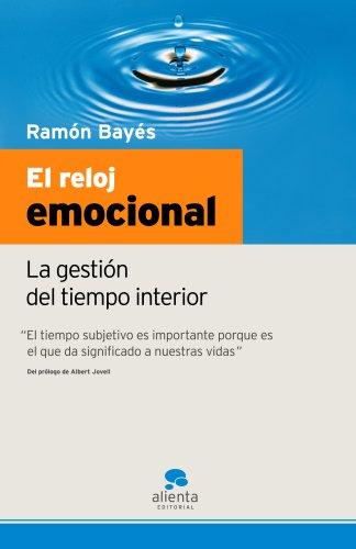 El reloj emocional La gestión del tiempo interior - Ramón Bayés