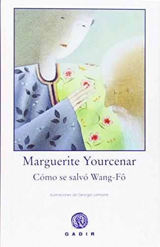 CÓMO SE SALVÓ WANG-FÔ: Marguerite Yourcenar (Autor), Georges Lemoine (...
