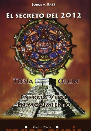 9788493526139: El secreto del 2012/ The Secret of 2012: Tona Ollin Energia vital en movimiento/ Tona Ollin Vital Energy in Motion (Spanish Edition)