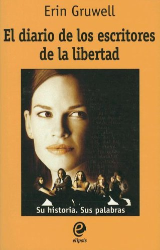El diario de los escritores de la libertad/ The Freedom Writers Diary (Spanish Edition) (9788493528041) by Gruwell, Erin