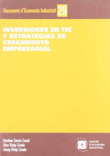 9788493532406: Inversiones en TIC y estrategias de crecimiento empresarial (Documents d'Economia Industrial)