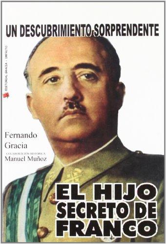 9788493537913: El Hijo Secreto de Franco: Un Descubrimiento Sorprendente (Coleccion Novela--Historica) (Spanish Edition)