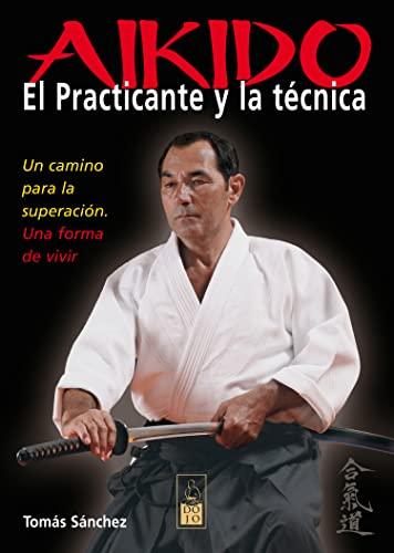 9788493540081: Aikido. El practicante y la técnica: Un camino para la superación. Una forma de vivir