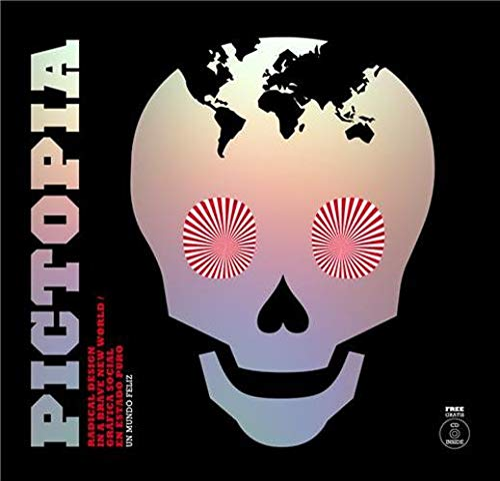 9788493543877: Pictopia -Grafica Social En Estado Puro - Un Mundo Feliz: Radical Design in a Brave New World (Graphisme-Ilustration-Communication-Design)