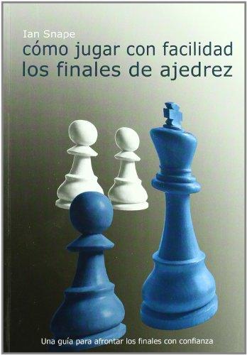 9788493545406: Como jugar con facilidad los finales de ajedrez