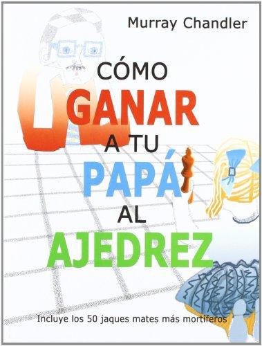 9788493545437: Como Ganar A Tu Papa Al Ajedrez (Ajedrez Para Niños (ajedr))