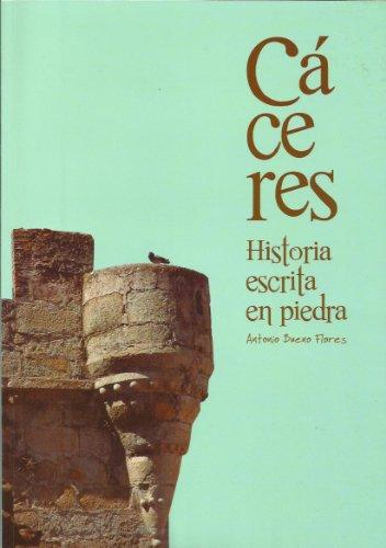 9788493558598: Cáceres, historia escrita en piedra