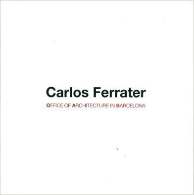 CARLOS FERRATER: OFFICE OF ARCHITECTURE BARCELONA