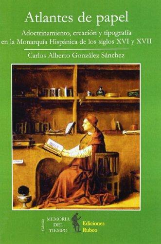 9788493568160: Atlantes de papel : adoctrinamiento, invención y tipografía en la monarquía hispánica de los siglos XVI y XVII